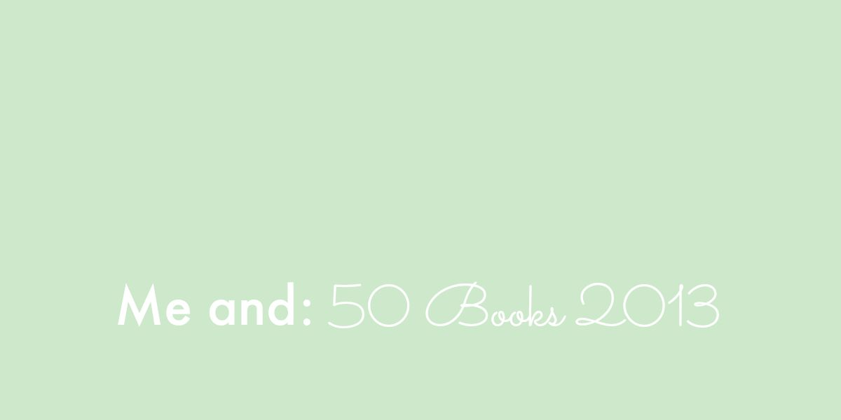 Me and: 50 Books 2013