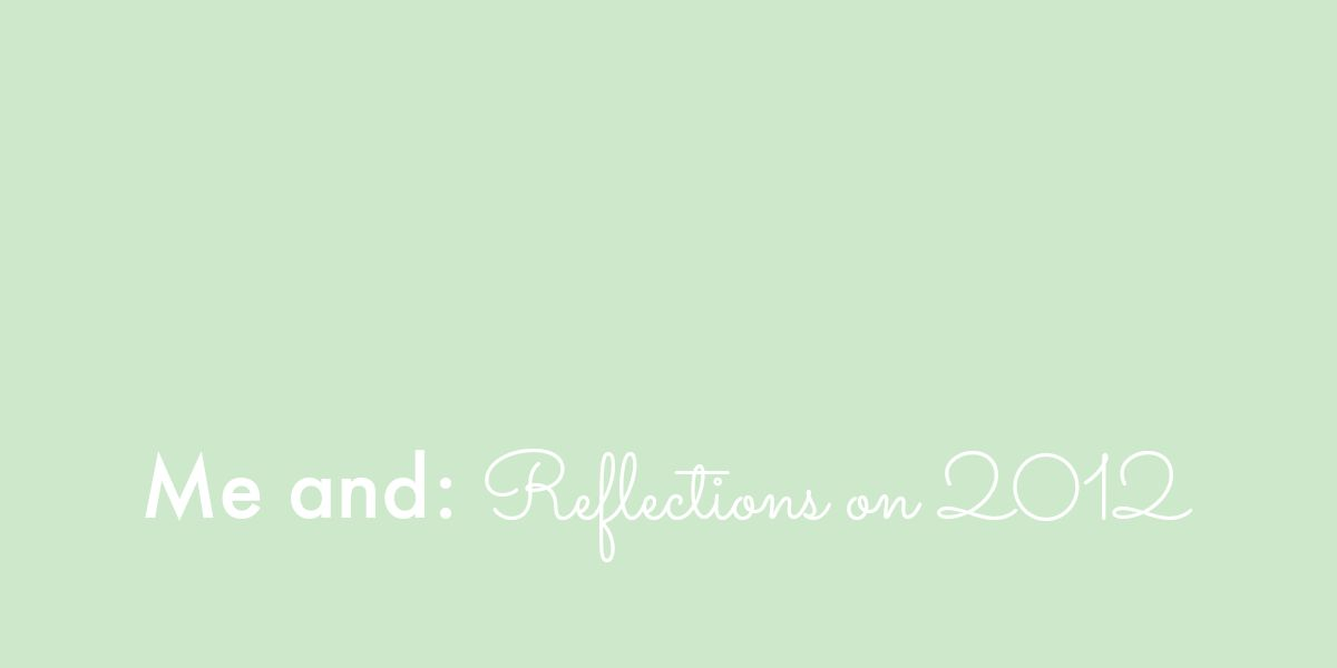 Me and: reflections on 2012