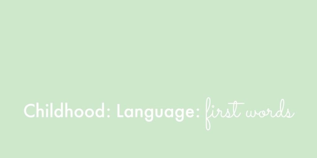 Childhood: Language: First Words