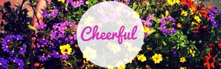 Cheerful: My top tips to brighten your day (Guest Post)