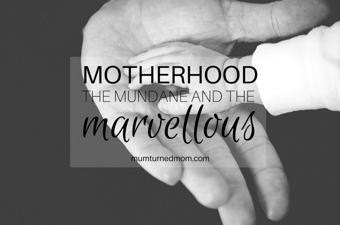 Motherhood: the mundane and the marvellous