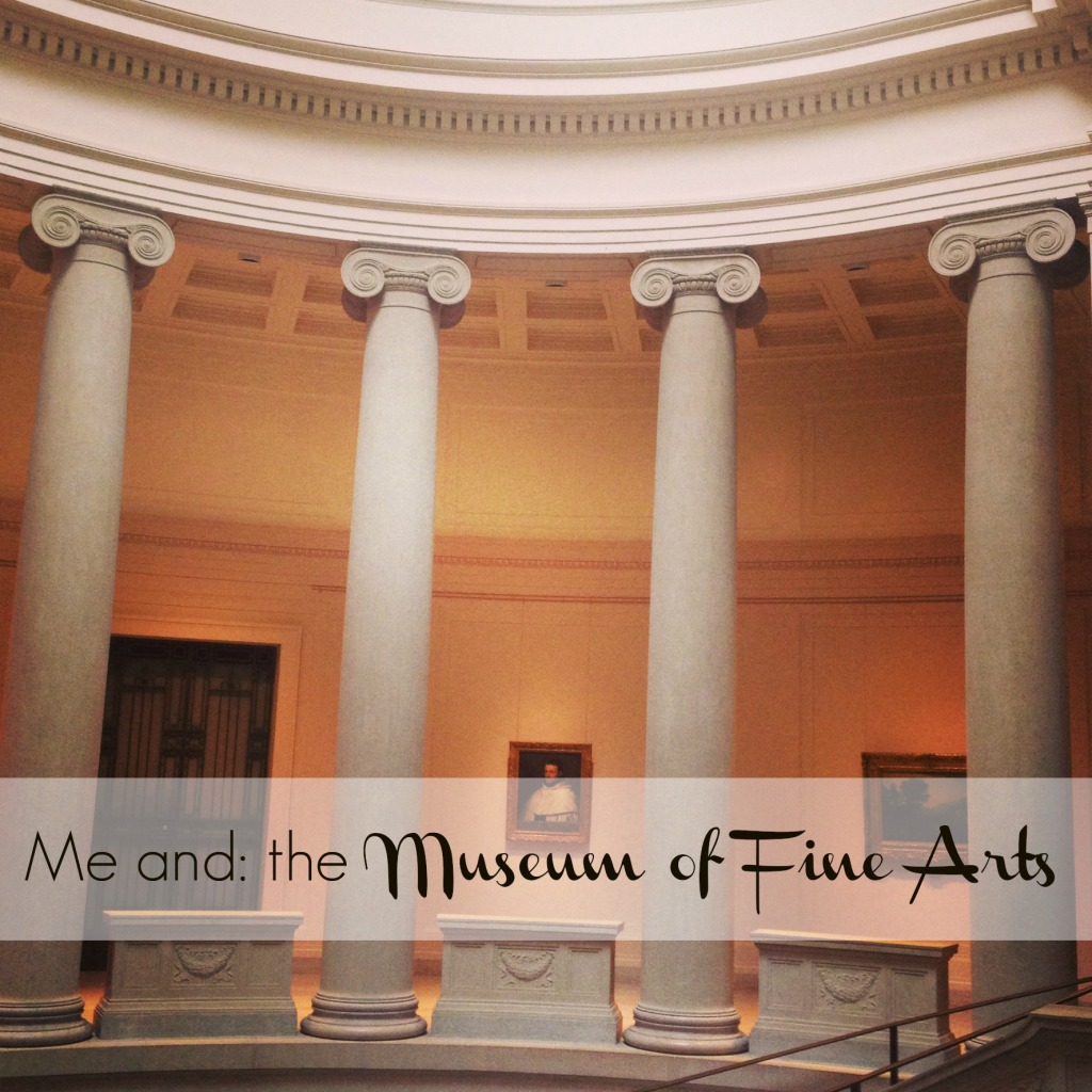 Me and: the Museum of Fine Arts