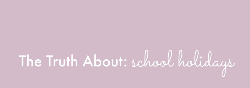 The Truth About School Holidays