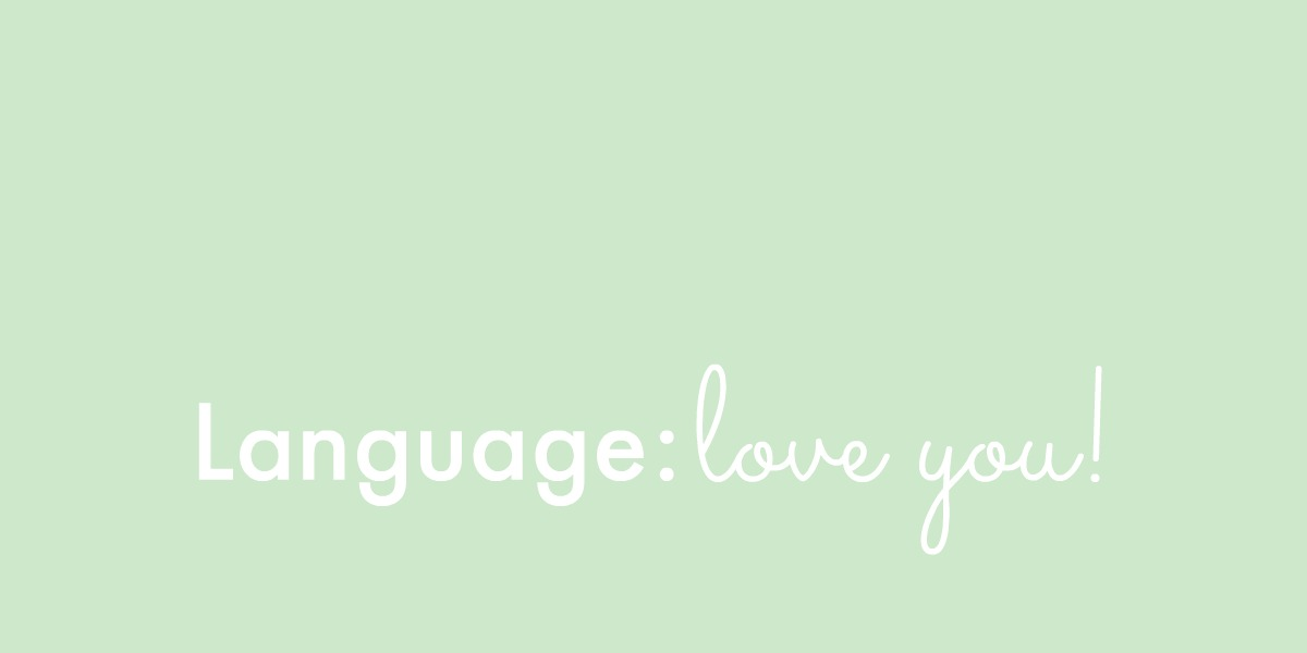 Childhood: language: love you!