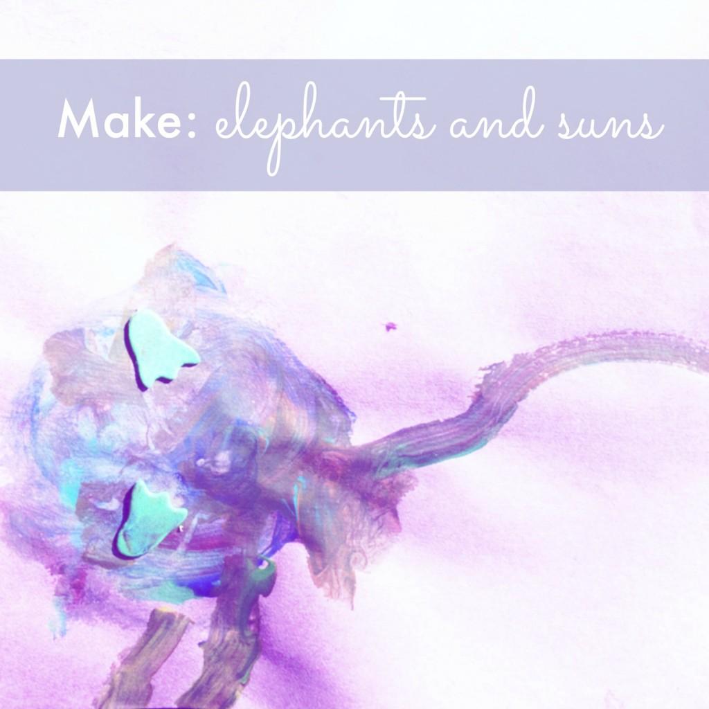 Make: elephants and suns