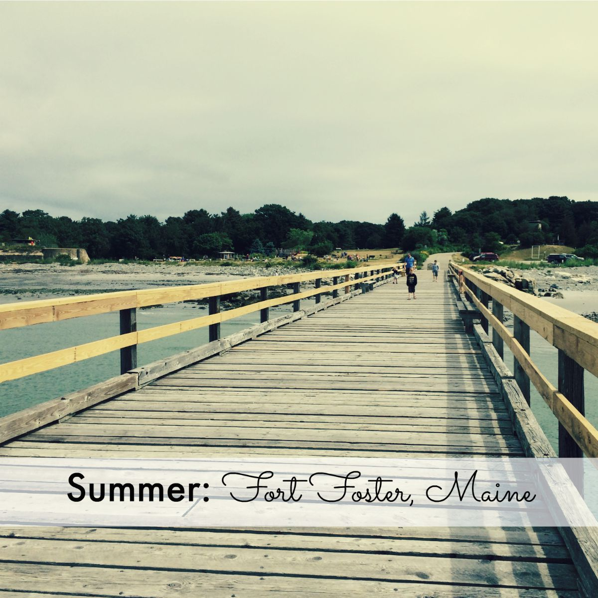 Summer: Fort Foster, Maine