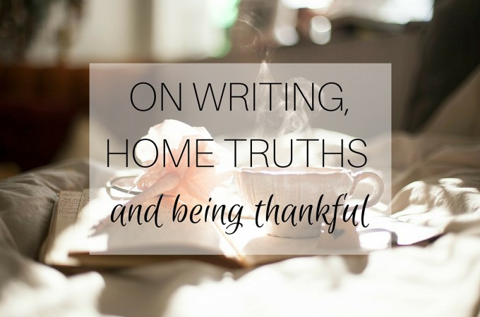 On writing, home truths and being thankful