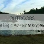 Outdoors: taking a moment to breathe