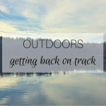 Outdoors: getting back on track