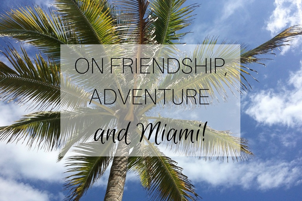 On friendship, adventure and Miami