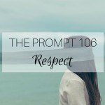 The Prompt 106: Respect