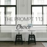 The Prompt 113: Choice