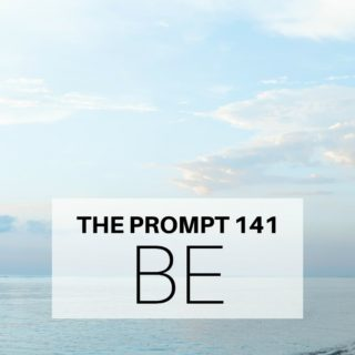 The Prompt 141: Be