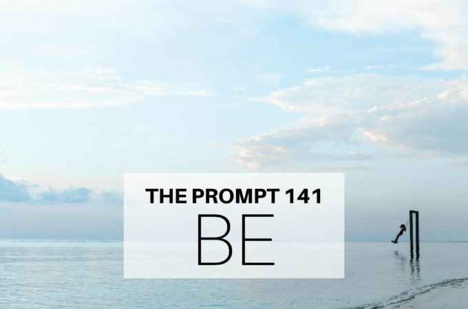 The Prompt: Be