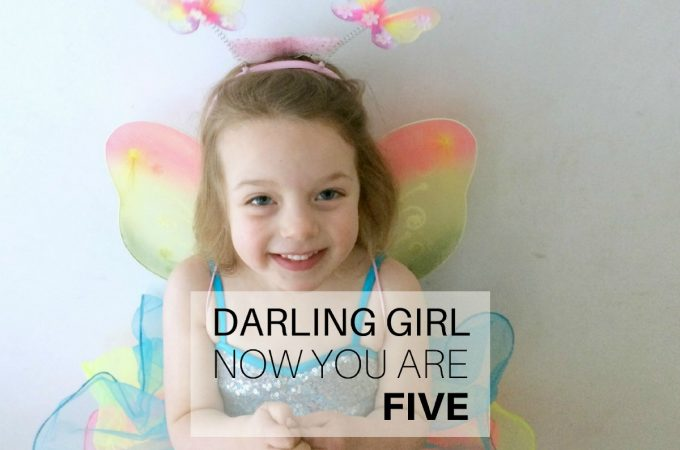 Darling girl, now you are five